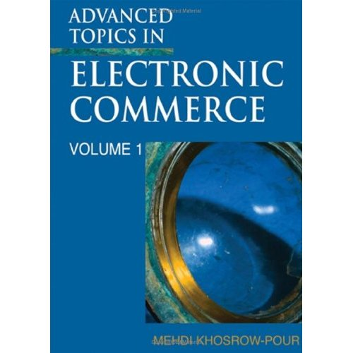 Advanced Topics in Electronic Commerce (Advanced Topics in Electronic Commerce Series) (Repost)