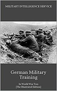 German Military Training: In World War Two [The Illustrated Edition]