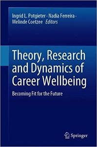 Theory, Research and Dynamics of Career Wellbeing: Becoming Fit for the Future
