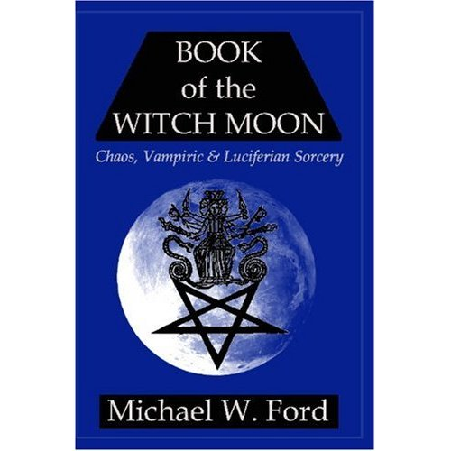 Book of the Witch Moon: Chaos, Vampiric & Luciferian Sorcery