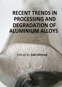 """Recent Trends in Processing and Degradation of Aluminium Alloys"" ed. by Zaki Ahmad"