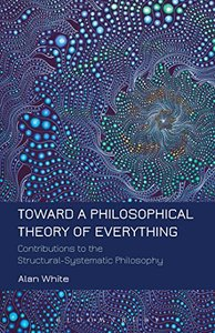 Toward a Philosophical Theory of Everything: Contributions to the Structural-Systematic Philosophy (repost)