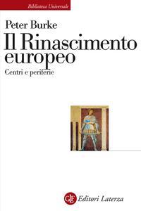 Peter Burke - Il Rinascimento europeo. Centri e periferie