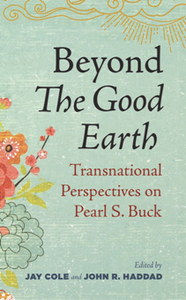 Beyond The Good Earth : Transnational Perspectives on Pearl S. Buck