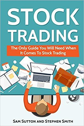 Stock Trading: The Only Guide You Will Need When It Comes To Stock Trading