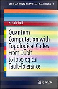 Quantum Computation with Topological Codes: From Qubit to Topological Fault-Tolerance