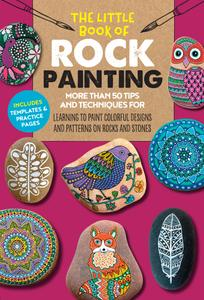 The Little Book of Rock Painting: More than 50 tips and techniques for learning to paint colorful designs and patterns...