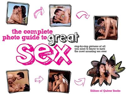 The Complete Photo Guide to Great Sex: Step-by-step Pictures of All You Need to Know