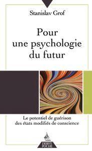 """Stanislav Grof, """"Pour une psychologie du futur : Le potentiel de guérison des états modifiés de conscience"""""""