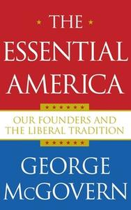 «The Essential America: Our Founders and the Liberal Tradition» by George McGovern