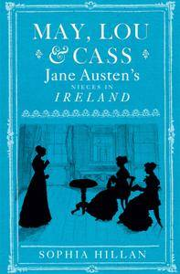 May, Lou and Cass: Jane Austen's Nieces in Ireland