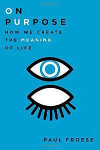 On Purpose: How We Create the Meaning of Life (repost)