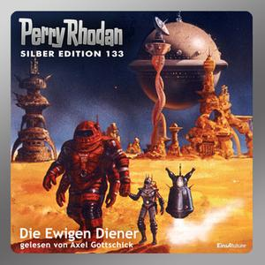 «Perry Rhodan - Silber Edition 133: Die Ewigen Diener» by Ernst Vlcek,Kurt Mahr,H.G. Francis,Marianne Sydow,H.G. Ewers,T