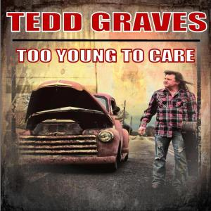 Tedd Graves - Too Young to Care (2019)