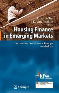 Housing Finance in Emerging Markets: Connecting Low-Income Groups to Markets