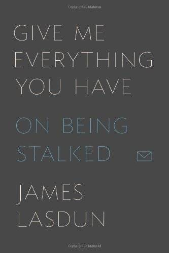 Give Me Everything You Have: On Being Stalked(Repost)