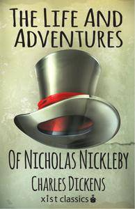 The Life And Adventures Of Nicholas Nickleby (Xist Classics)