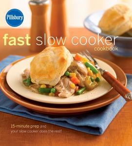 Pillsbury Fast Slow Cooker Cookbook