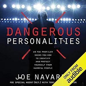 Dangerous Personalities: An FBI Profiler Shows You How to Identify and Protect Yourself from Harmful People [Audiobook]