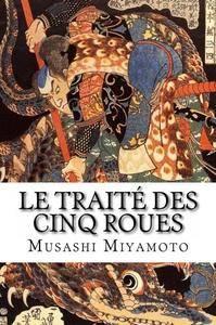 """Musashi Miyamoto, """"Le Traité des Cinq Roues"""""""