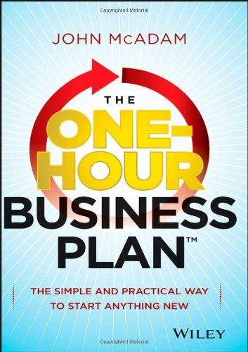 The One-Hour Business Plan: The Simple and Practical Way to Start Anything New (Repost)