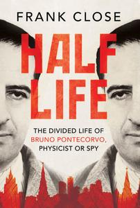 Half Life: The Divided Life of Bruno Pontecorvo, Physicist or Spy