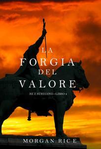 «La Forgia del Valore (Re e Stregoni—Libro 4)» by Morgan Rice