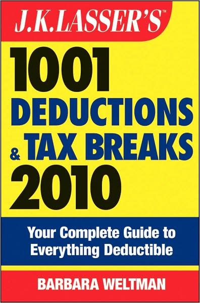 J.K. Lasser's 1001 Deductions and Tax Breaks 2010: Your Complete Guide to Everything Deductible