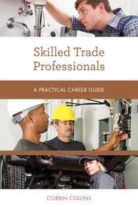 Skilled Trade Professionals: A Practical Career Guide (Practical Career Guides)