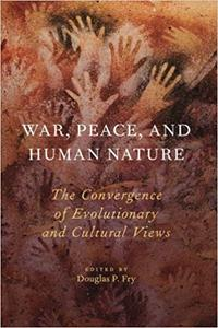 War, Peace, and Human Nature: The Convergence of Evolutionary and Cultural Views