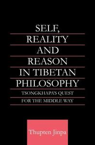 Self, Reality and Reason in Tibetan Philosophy: Tsongkhapa's Quest for the Middle Way (repost)