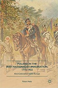 Poland in the Irish Nationalist Imagination, 1772-1922: Anti-Colonialism within Europe [Repost]
