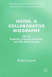 Hayek: A Collaborative Biography Part X: Eugenics, Cultural Evolution, and The Fatal Conceit