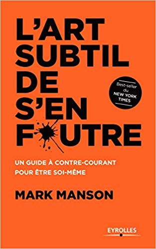 L'art subtil de s'en foutre: Un guide à contre-courant pour être soi-même - Mark Manson