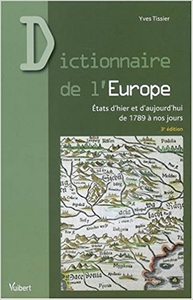 Dictionnaire de l'Europe : Etats d'hier et d'aujourd'hui de 1789 à nos jours - Yves Tissier