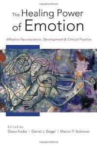 The Healing Power of Emotion: Affective Neuroscience, Development & Clinical Practice (Repost)
