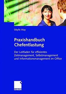 Praxishandbuch Chefentlastung: Der Leitfaden für effizientes Zeitmanagement, Selbstmanagement und Informationsmanagement im Off
