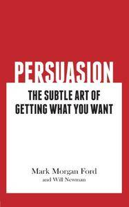 Persuasion: The Subtle Art of Getting What You Want