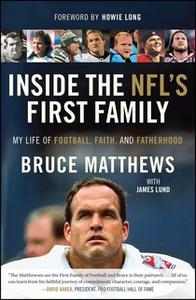 «Inside the NFL's First Family: My Life of Football, Faith, and Fatherhood» by Bruce Matthews