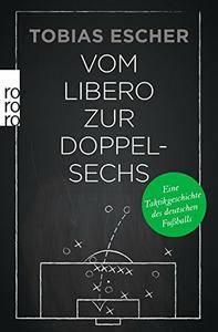 Vom Libero zur Doppelsechs: Eine Taktikgeschichte des deutschen Fußballs