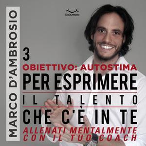 «Obiettivo: Autostima 3. Per esprimere il Talento che c'è in te» by Marco D'Ambrosio