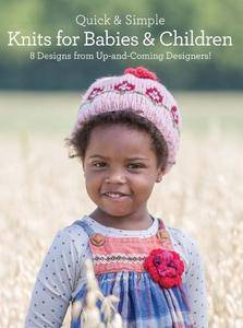 Quick & Simple Knits for Babies and Children: 8 Designs from Up-and-Coming Designers!