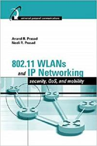 802.11 WLANs and IP Networking: Security, QoS, and Mobility [Repost]