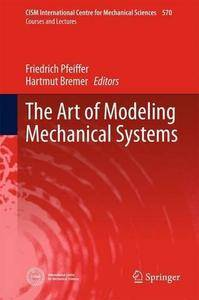 The Art of Modeling Mechanical Systems (CISM International Centre for Mechanical Sciences) (Repost)
