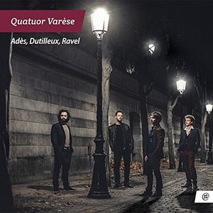 Quatuor Varèse - Adès, Dutilleux, Ravel (2016)