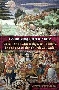 Colonizing Christianity: Greek and Latin Religious Identity in the Era of the Fourth Crusade