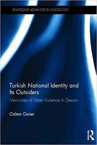 Turkish National Identity and Its Outsiders: Memories of State Violence in Dersim