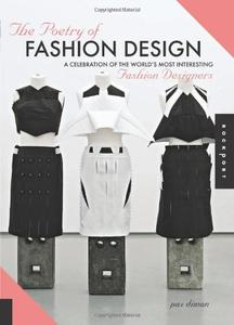The Poetry of Fashion Design: A Celebration of the World's Most Interesting Fashion Designers