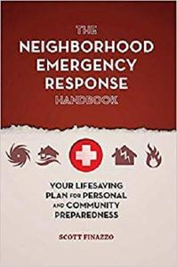 The Neighborhood Emergency Response Handbook Your Life Saving Plan for Personal and Community Pre...