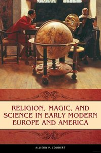 Religion, Magic, and Science in Early Modern Europe and America